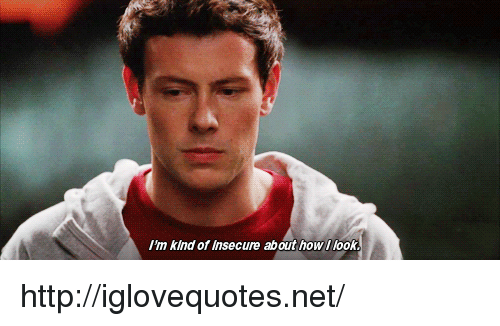 Http, How, and Net: I'm kind of Insecure about how I look http://iglovequotes.net/
