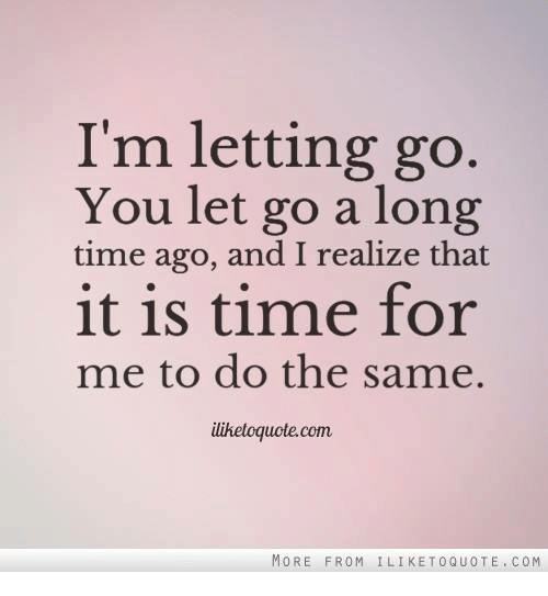 I'm Letting Go You Let Go A Long Time Ago And I Realize That It Is Gorgeous Let Go Quotes