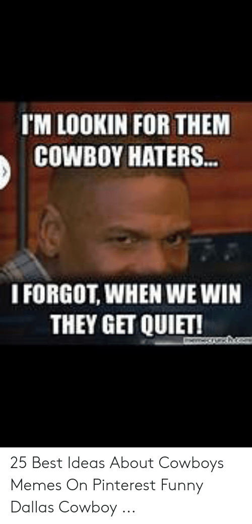 Im Lookin For Them Cowboy Haters I Forgot When We Win They Get