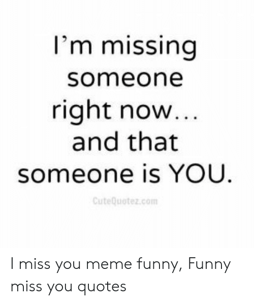 I\'m Missing Someone Right Now and That Someone Is YOU ...