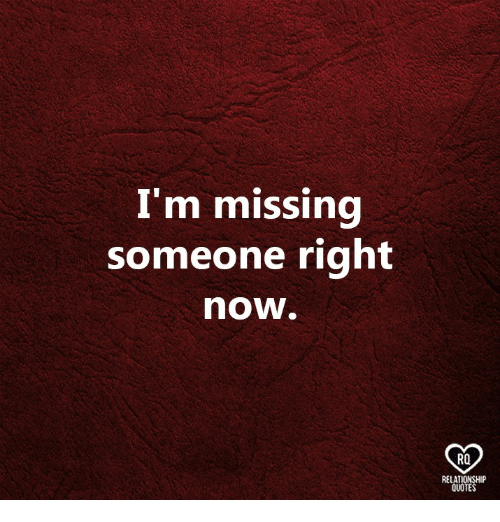 I\'m Missing Someone Right Now RO RELATIONSHIP QUOTES | Meme ...