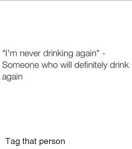 """Memes, 🤖, and Definitions: """"I'm never drinking again""""  Someone who will definitely drink  again Tag that person"""