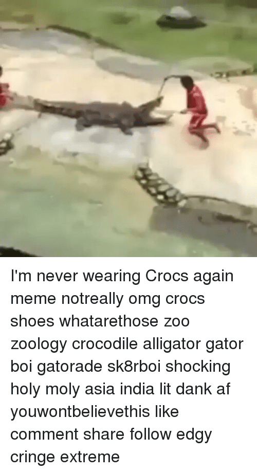 im never wearing crocs again meme notreally omg crocs shoes 10710439 ✅ 25 best memes about crocs shoes crocs shoes memes