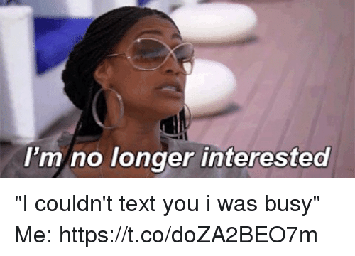 Funny Meme Text Pictures : I m no longer interested i couldn t text you i was busy me