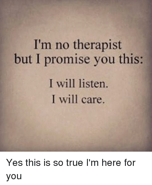 im no therapist but i promise you this i will 10930982 i'm no therapist but i promise you this i will listen i will care