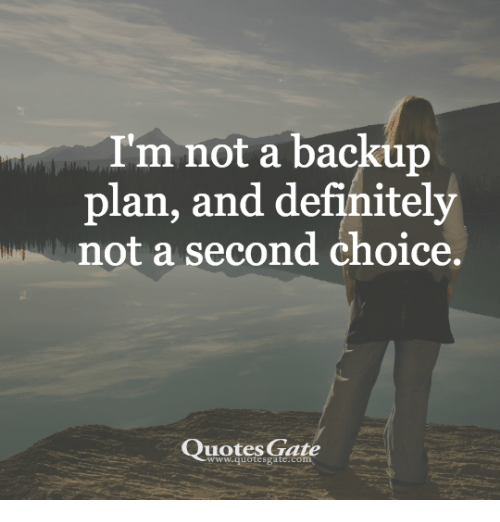 Im Not A Backup Plan And Definitely Not A Second Choice Quotes Gate