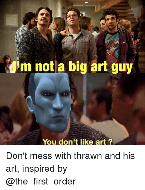 im not a big art guy you dont like art 16022847 im not a big art guy you don't like art? don't mess with thrawn