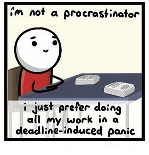 Memes, Procrastination, and 🤖: im not a procrastinator  i just prefer doing  all my work in a  deadline-induced panic