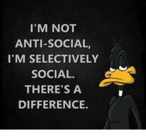 cc6d61a27e I'M NOT ANTI-SOCIAL I'M SELECTIVELY SOCIAL THERE'S a DIFFERENCE ...