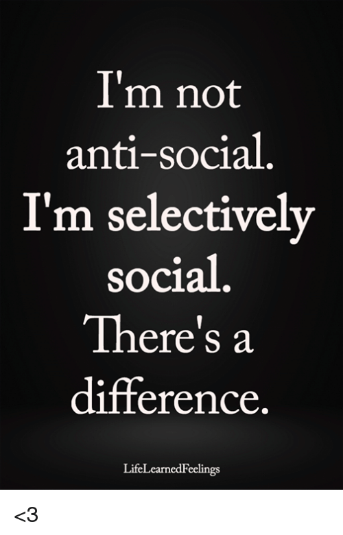 a0d2f9bf55 I'm Not Anti-Social I'm Selectively Social There's a Difference ...