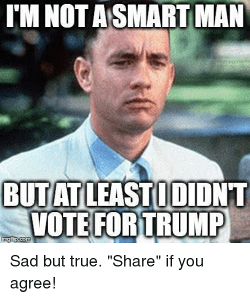 im not asmartman butat didnt vote for trump sad but 12705825 ✅ 25 best memes about voting for trump voting for trump memes