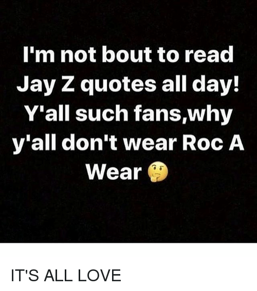 Im Not Bout To Read Jay Z Quotes All Day Yall Such Fanswhy Y All