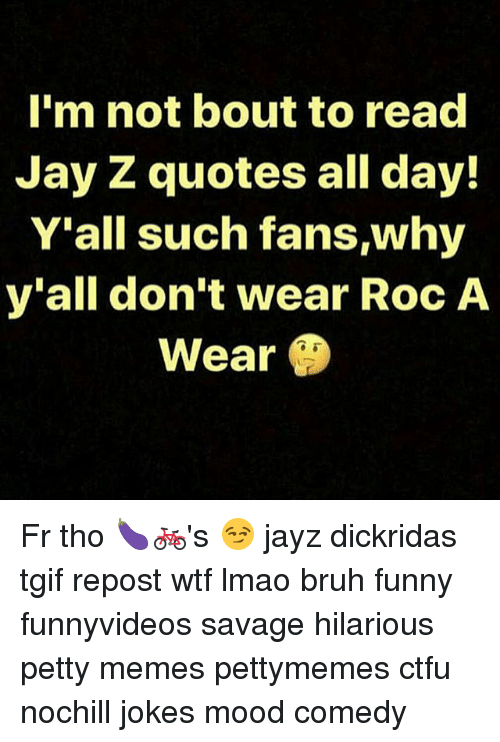 Im Not Bout To Read Jay Z Quotes All Day Yall Such Fanswhy Yall
