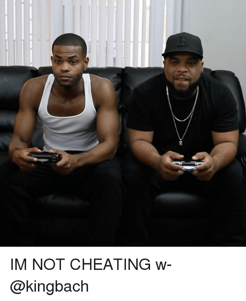 Cheating, Memes, and 🤖: IM NOT CHEATING w- @kingbach