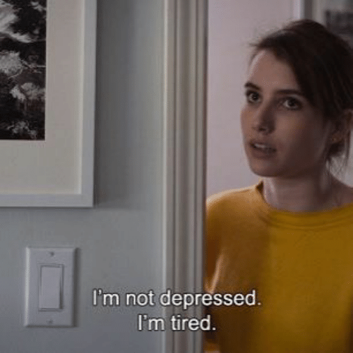 Tired, Depressed, and  I'm Tired: I'm not depressed  I'm tired