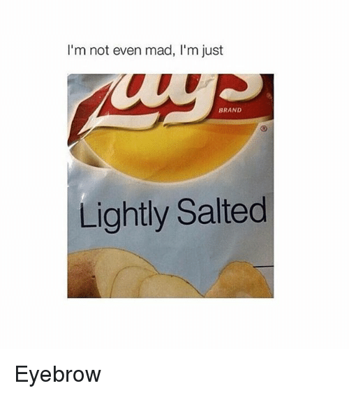 Girl Memes, Mad, and Salt: I'm not even mad, l'm just  BRAND  Lightly Salted Eyebrow