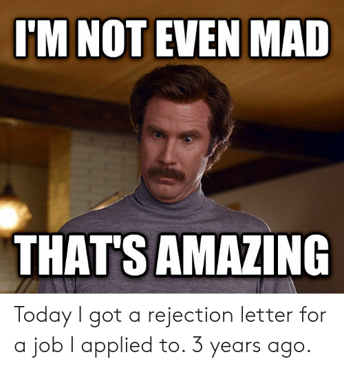 I'M NOT EVEN MAD THAT'S AMAZING Today I Got a Rejection