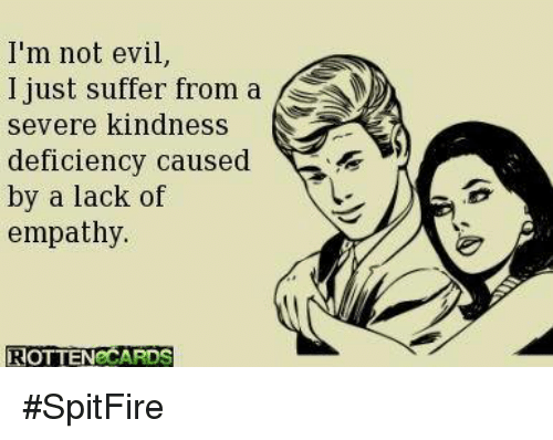 I'm Not Evil I Just Suffer From a Severe Kindness Deficiency Caused