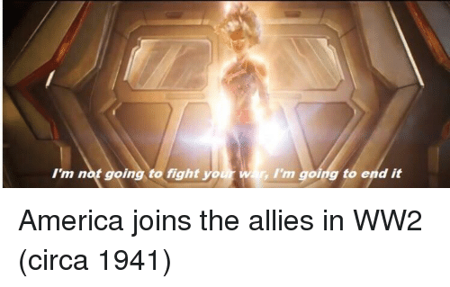 America, Fight, and Ww2: I'm not going to fight your wr,I'm going to end it America joins the allies in WW2 (circa 1941)