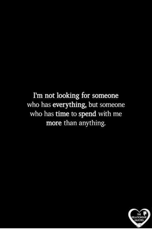 Im Not Looking For Someone Who Has Everything But Someone Who Has