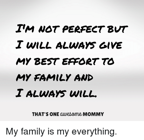 Im Not Perfect But I Will Always Give My Best Eaport To My Family