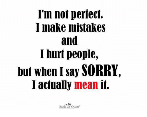 Quotes About Saying Sorry And Not Meaning It: I'm Not Perfect I Make Mistakes And I Hurt People But When