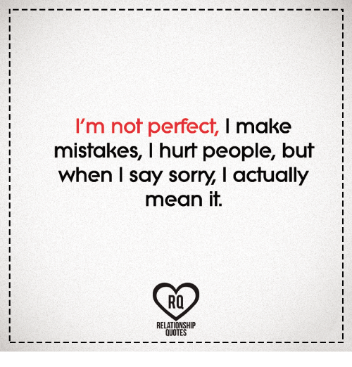 Im Not Perfect L Make Mistakes L Hurt People But When I Say Sorry I