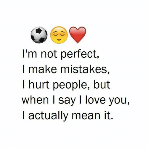 Im Not Perfect Make Mistakes Hurt People But When I Say I Love You