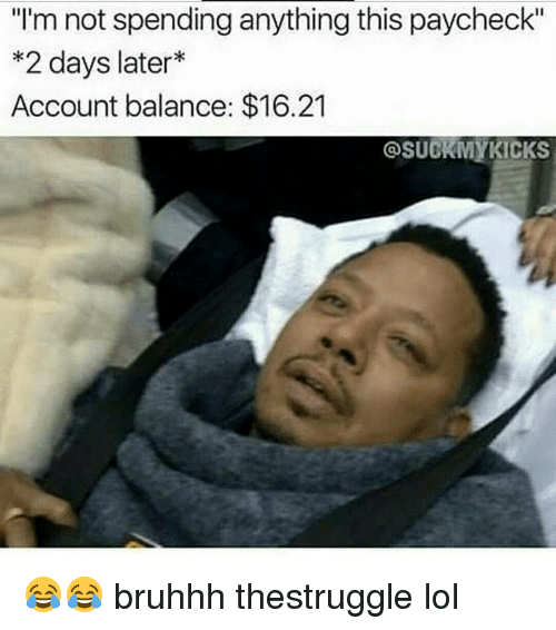 """Memes, 🤖, and Paycheck: """"I'm not spending anything this paycheck""""  *2 days later  Account balance: $16.21  OSUCKM KICKS 😂😂 bruhhh thestruggle lol"""
