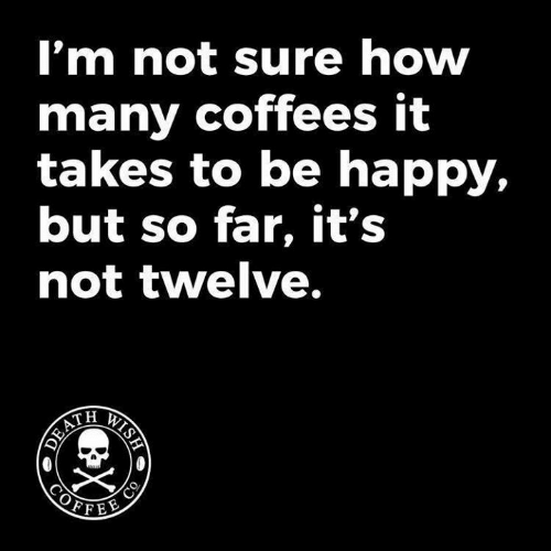 Dank, Happy, and Be Happy: I'm not sure how  many coffees it  takes to be happy,  but so far, it's  not twelve.