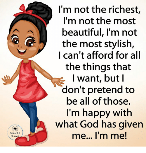 Im Not The Richest Im Not The Most Beautiful Im Not The Most