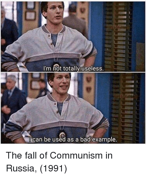 Bad, Fall, and Russia: I'm not totally useless.  can be used as a bad example. The fall of Communism in Russia, (1991)