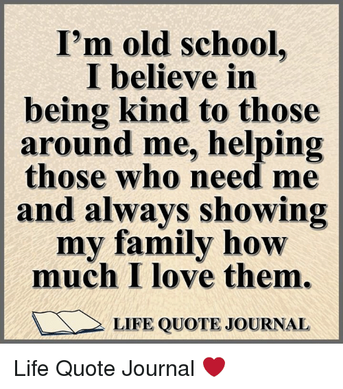 I\'m Old School I Believe in Being Kind to Those Around Me ...