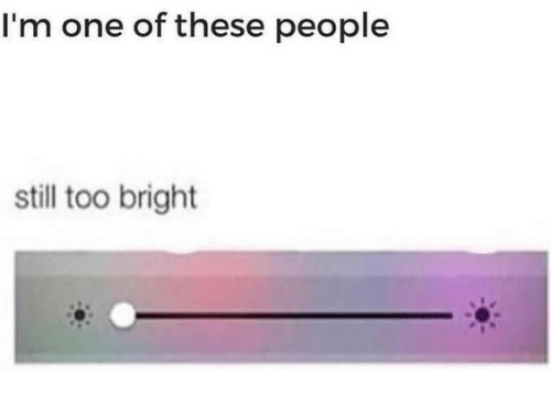 One, Still, and People: I'm one of these people  still too bright