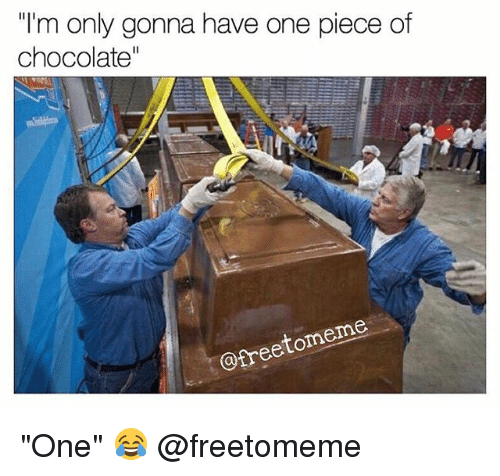 """Gym, Chocolate, and Free: I'm only gonna have one piece of  chocolate""""  om  eme  @free """"One"""" 😂 @freetomeme"""