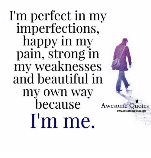 Image of: Inspiration Beautiful Memes And Happy Im Perfect In My Imperfections Happy Funny Im Perfect In My Imperfections Happy In My Pain Strong In My