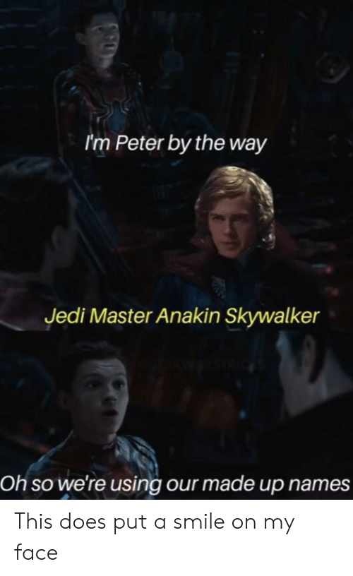 Anakin Skywalker, Jedi, and Smile: I'm Peter by the way  Jedi Master Anakin Skywalker  Oh so we're using our made up names This does put a smile on my face
