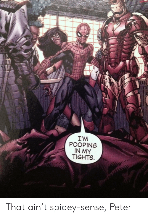 Peter,  Pooping, and Spidey Sense: I'M  POOPING  IN MY  TIGHTS That ain't spidey-sense, Peter