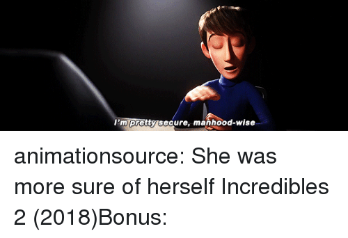 Gif, Tumblr, and Blog: I'm pretty secure, manhood-wise animationsource:  She was more sure of herselfIncredibles 2 (2018)Bonus: