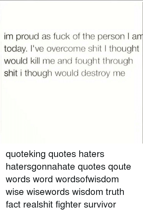 Im Proud As Fuck Of The Person L Am Today Ive Overcome Shit L