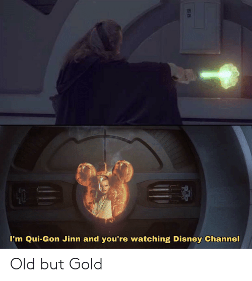 Disney, Disney Channel, and Old: I'm Qui-Gon Jinn and you're watchingg Disney Channel Old but Gold