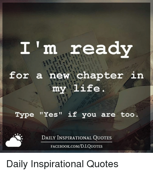 Im Ready For A New Chapter In My Life Type Yes If You Are Too Daily