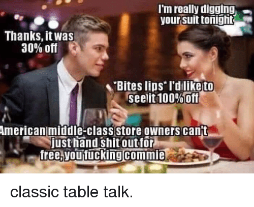 "Anaconda, Shit, and American: I'm really digging  your suit tonight  Thanks, it was  30% off  Bites lios rdliketo  seelit 100%""Off  American middle-class store owners cant  justhand shit outfor  free. voutuckingcommie classic table talk."