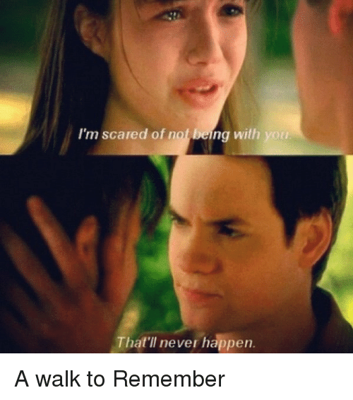 Memes, 🤖, and A Walk to Remember: I'm scared of n  being with you  That'll never happen. A walk to Remember