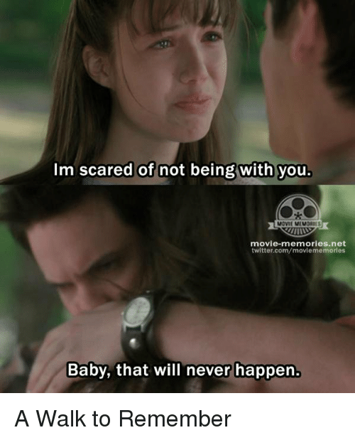 Memes, 🤖, and A Walk to Remember: Im scared of not being with you.  movie memories net  twitter.com/moviememorles  Baby, that will never happen. A Walk to Remember