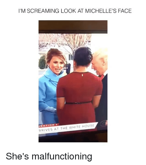 White House, House, and White: I'M SCREAMING LOOK AT MICHELLE'S FACE  RATION  WHITE HOUSE  RRIVES AT THE She's malfunctioning