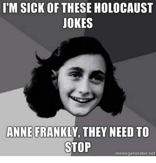 im sick of these holocaust jokes anne frankly they need 19366914 holocaust food jokes food