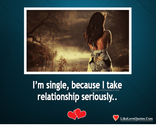 I am single because i take relationship seriously