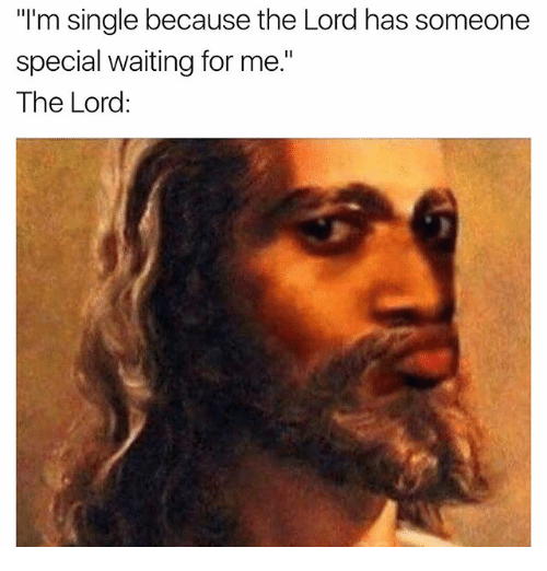 "Memes, 🤖, and Lord: ""I'm single because the Lord has someone  special waiting for me.""  The Lord"