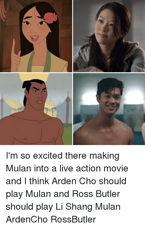 Memes, Mulan, and Live: I'm so excited there making Mulan into a live action movie and I think Arden Cho should play Mulan and Ross Butler should play Li Shang Mulan ArdenCho RossButler
